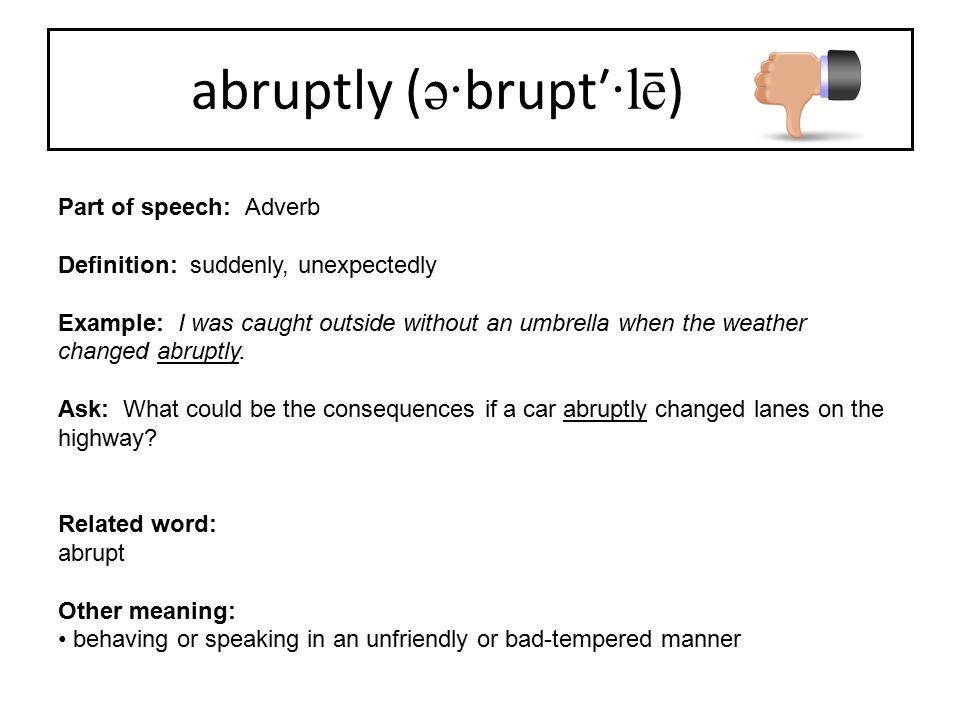 abruptly (ə·brupt′·lē)