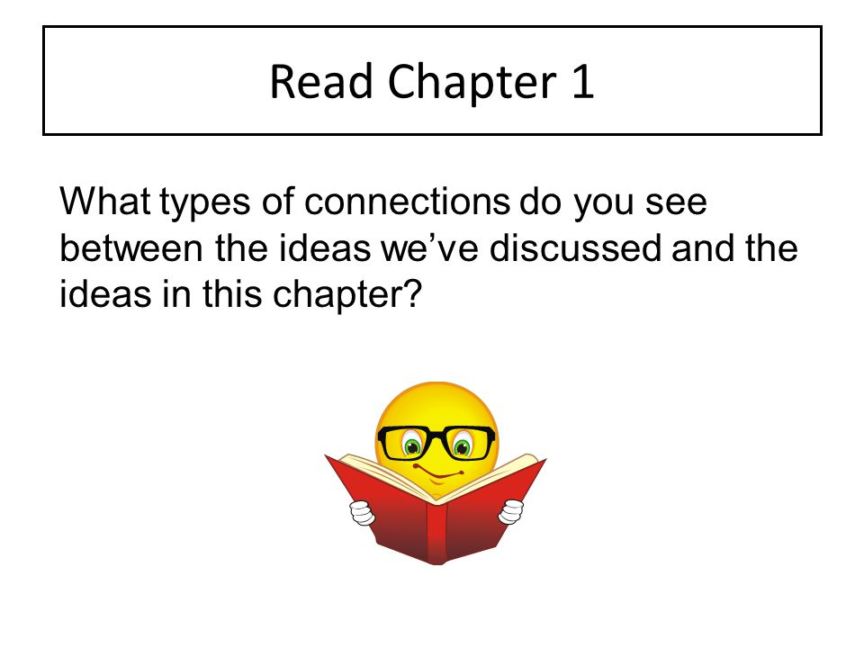 Read Chapter 1 What types of connections do you see between the ideas we've discussed and the ideas in this chapter