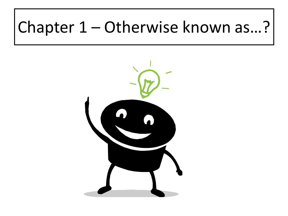 Chapter 1 – Otherwise known as…