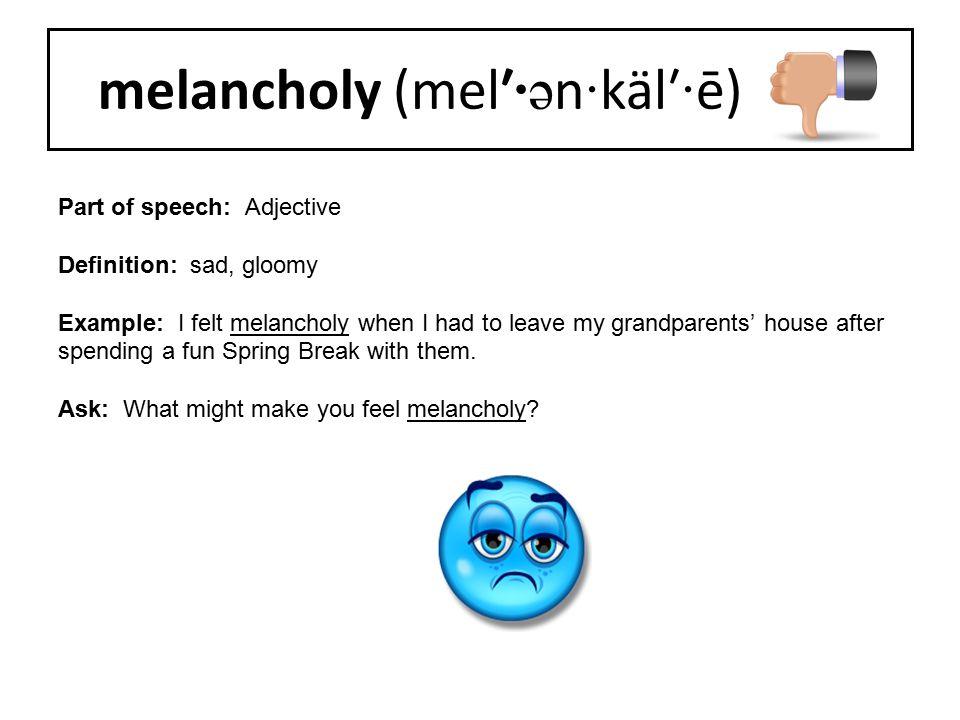melancholy (mel′·ən·käl′·ē)