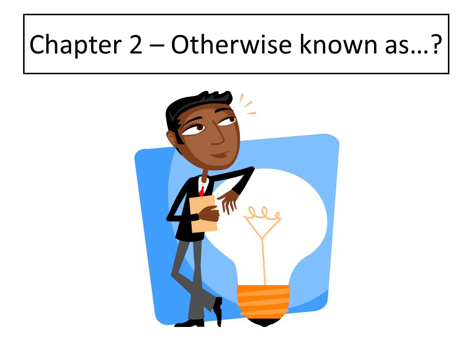 Chapter 2 – Otherwise known as…