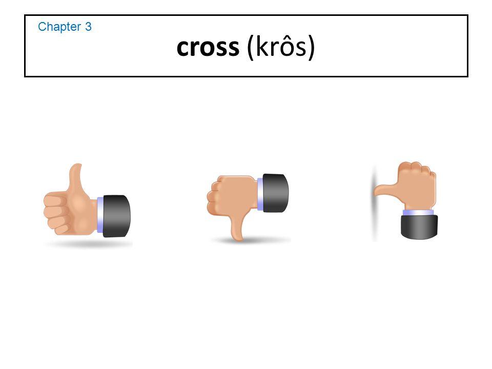 cross (krôs) Chapter 3
