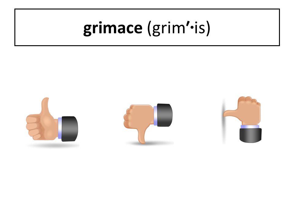 grimace (grim′·is)