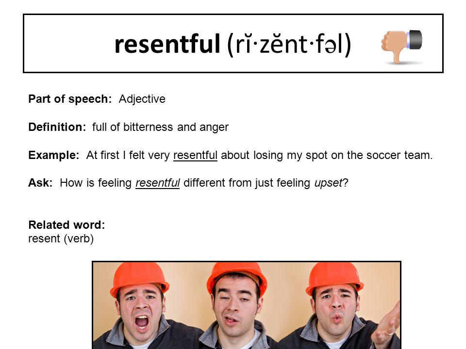resentful (rĭ·zĕnt·fəl)