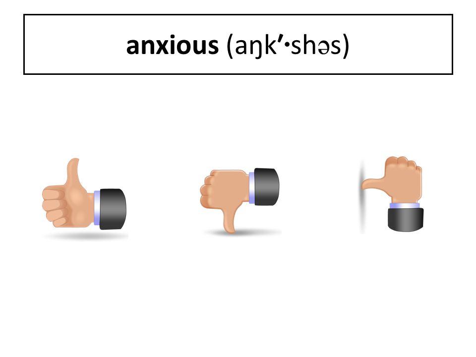 anxious (aŋk′·shəs)