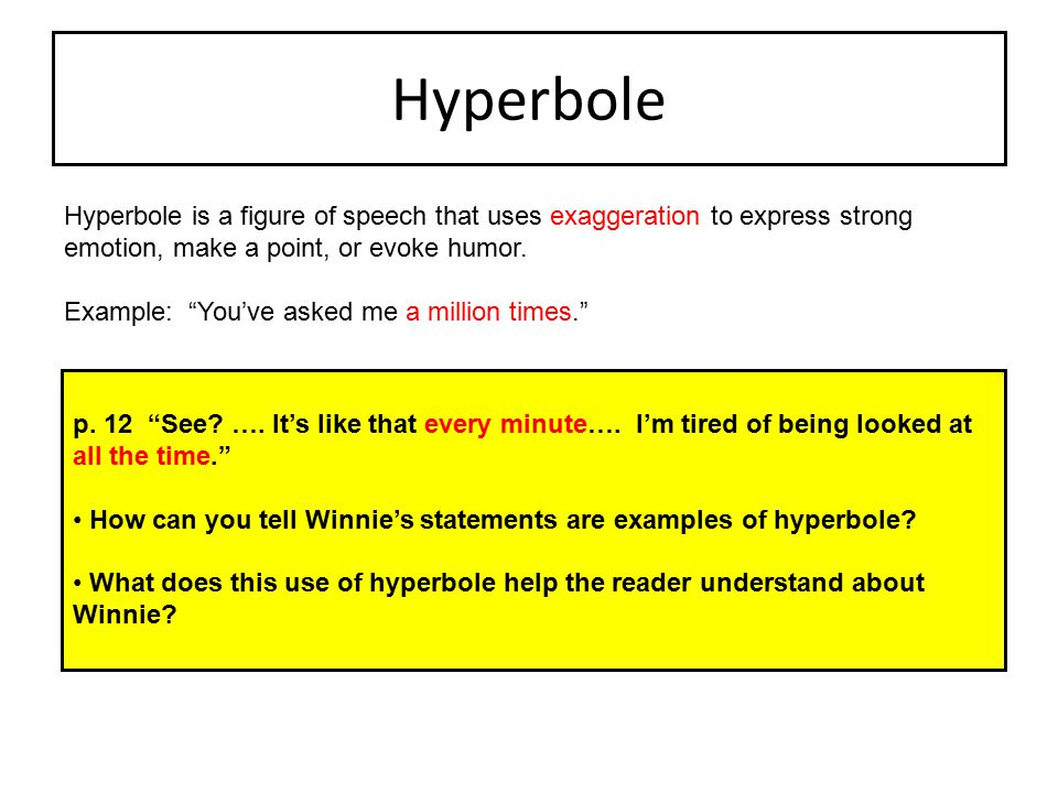 Hyperbole Hyperbole is a figure of speech that uses exaggeration to express strong emotion, make a point, or evoke humor.
