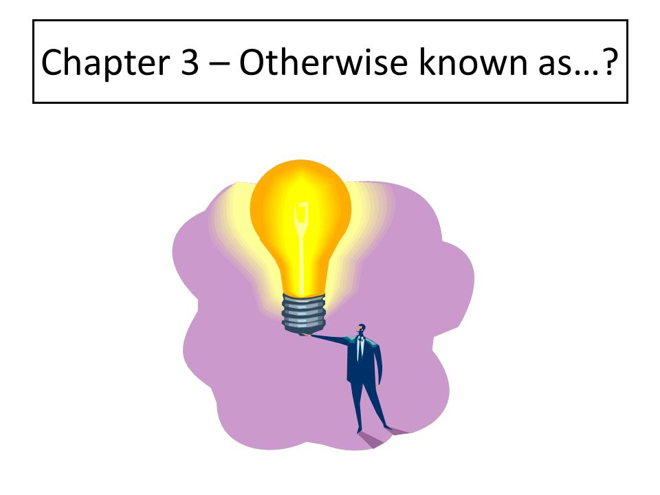 Chapter 3 – Otherwise known as…