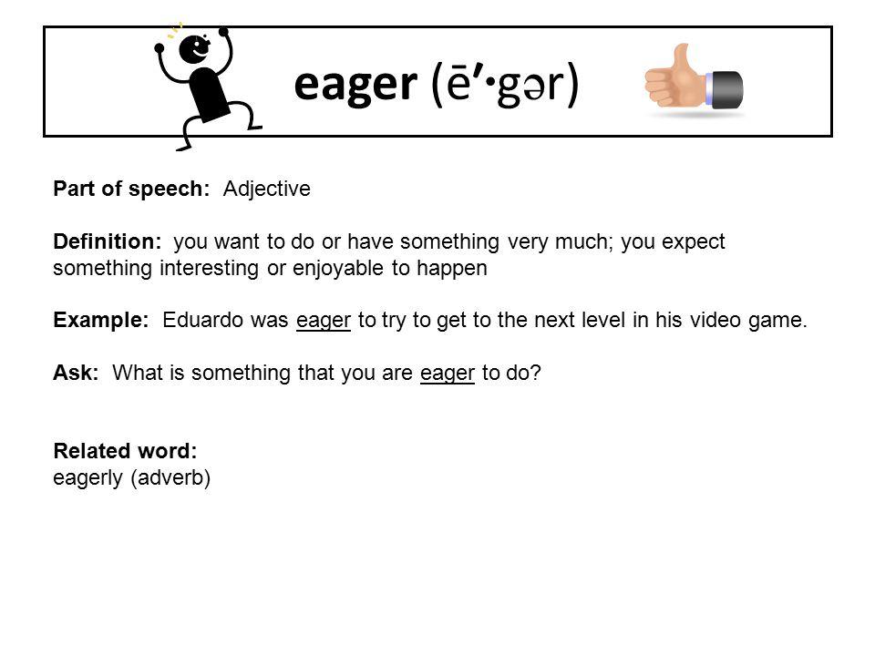 eager (ē′·gər) Part of speech: Adjective