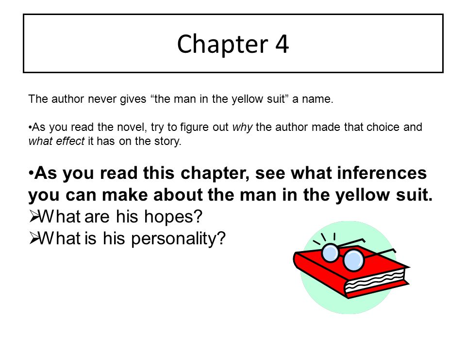 Chapter 4 The author never gives the man in the yellow suit a name.
