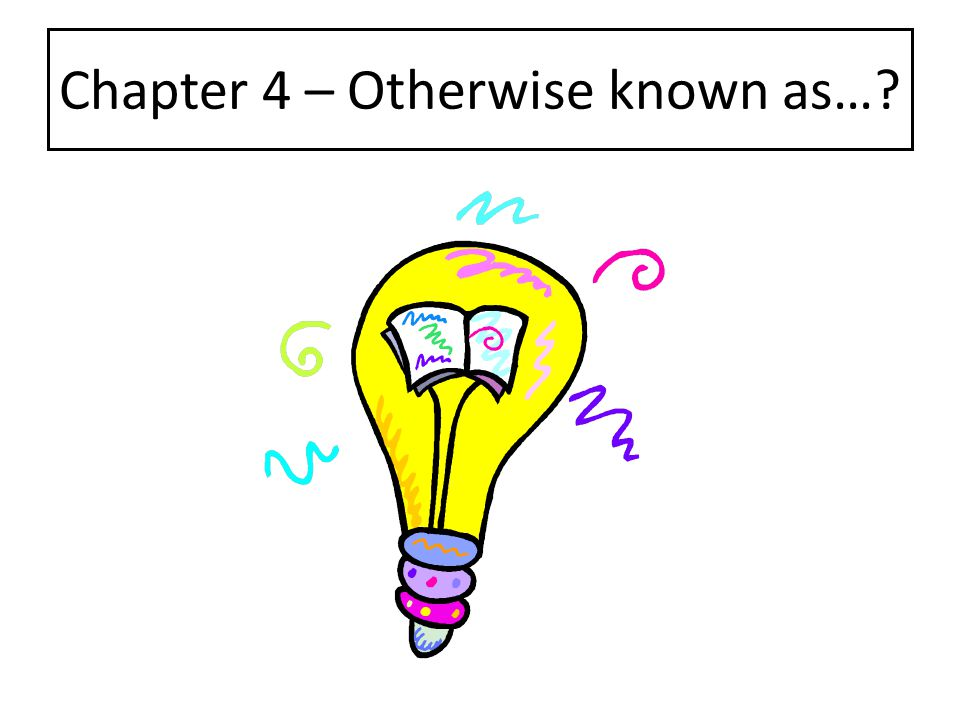 Chapter 4 – Otherwise known as…