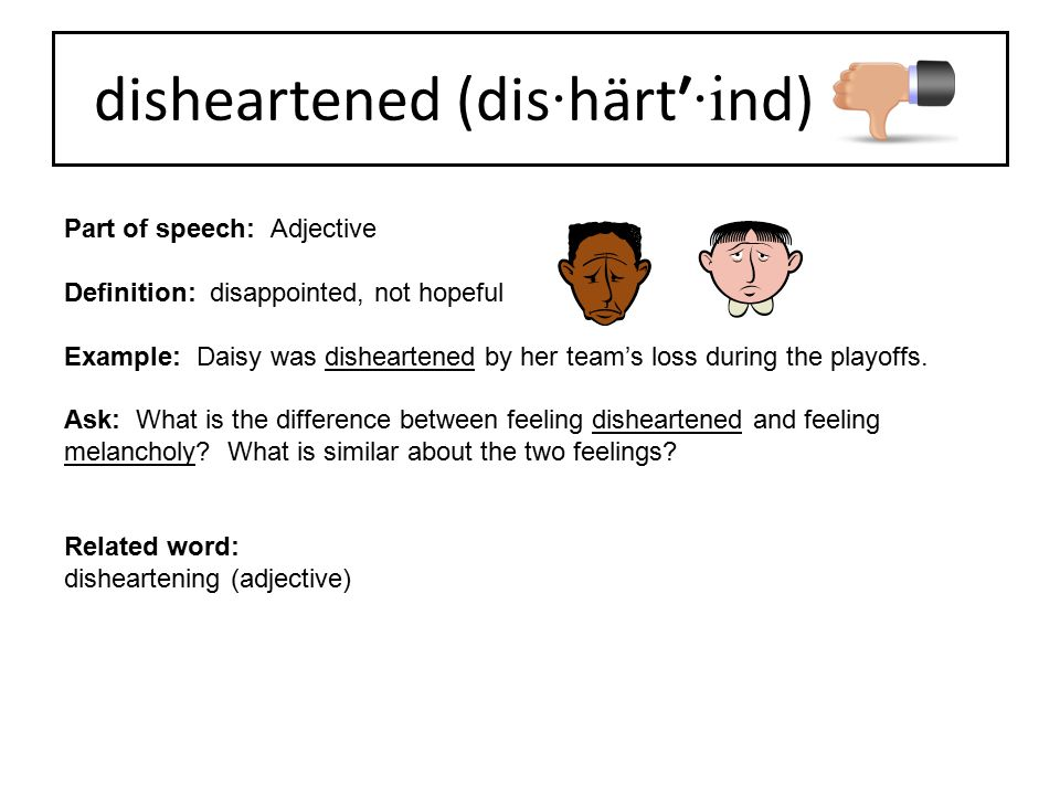 disheartened (dis·härt′·ind)
