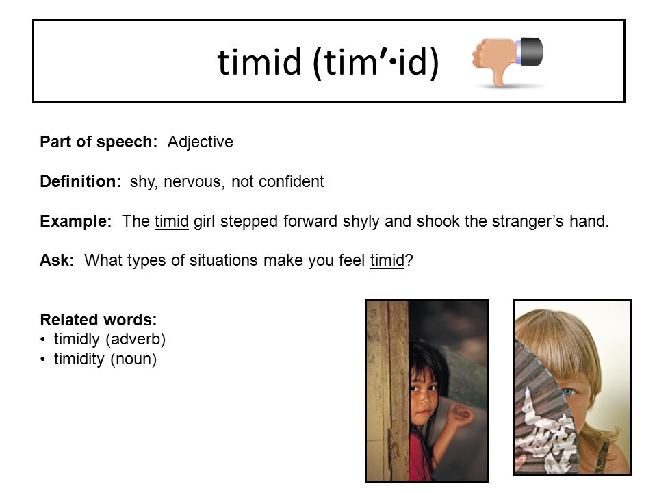 timid (tim′·id) Part of speech: Adjective