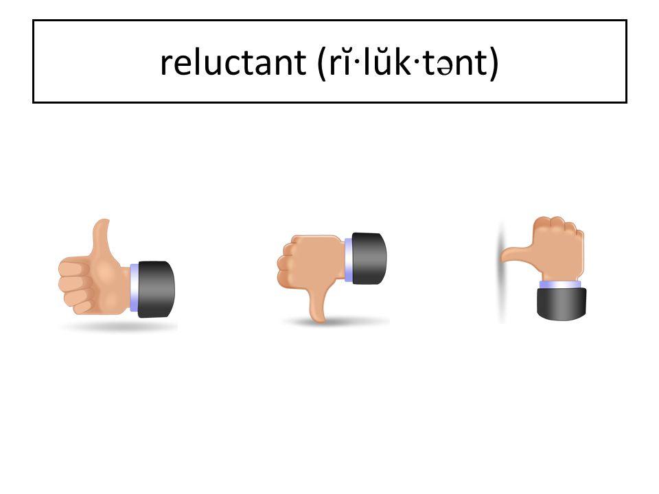 reluctant (rĭ·lŭk·tənt)