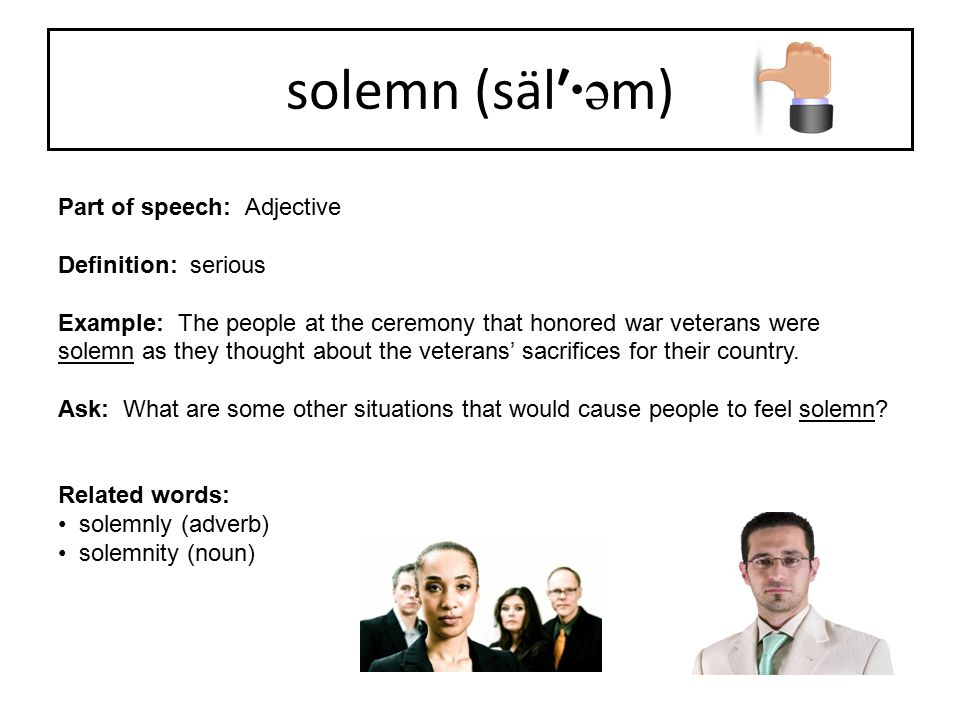 solemn (säl′·əm) Part of speech: Adjective Definition: serious