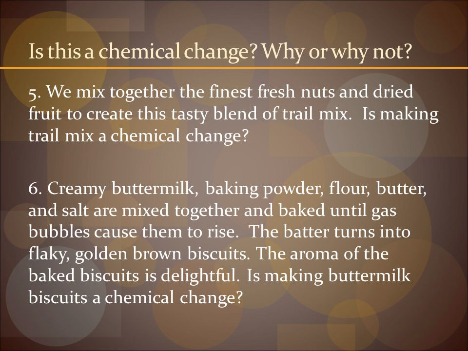 Is this a chemical change Why or why not