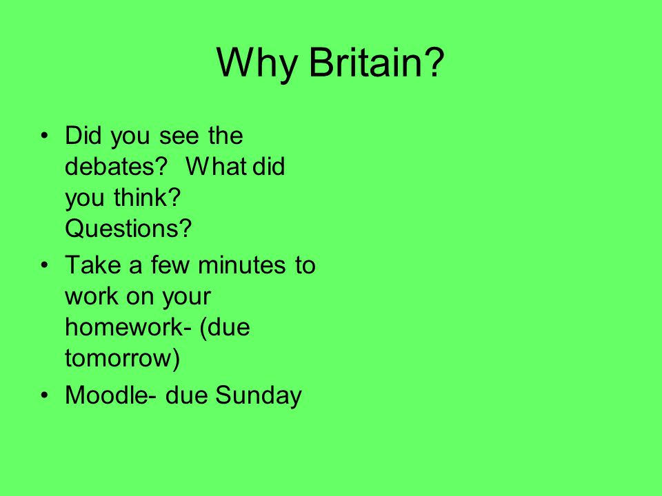 Why Britain Did you see the debates What did you think Questions