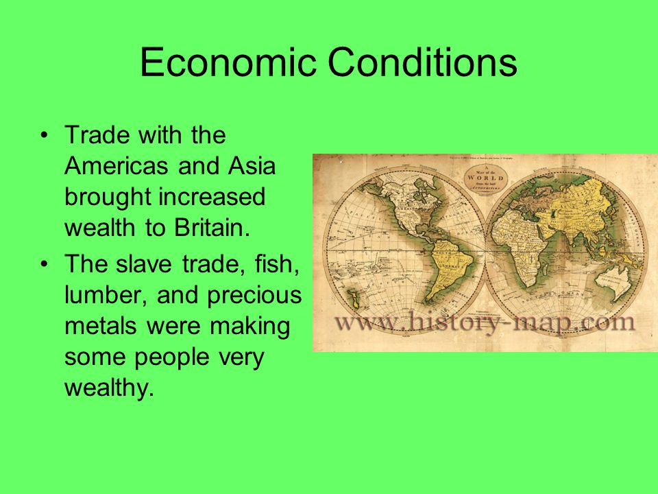 Economic Conditions Trade with the Americas and Asia brought increased wealth to Britain.