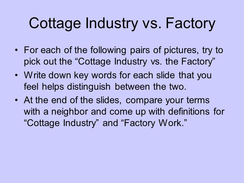 Cottage Industry vs. Factory