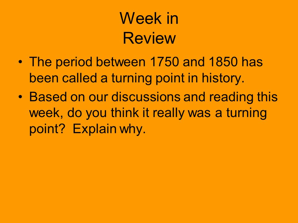 Week in Review The period between 1750 and 1850 has been called a turning point in history.