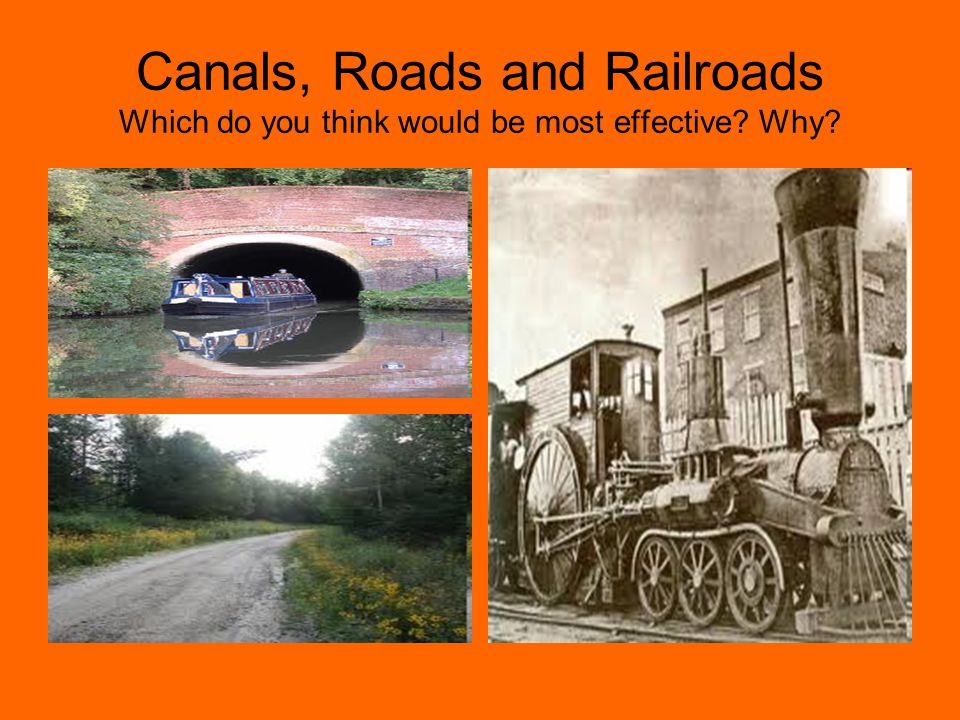 Canals, Roads and Railroads Which do you think would be most effective