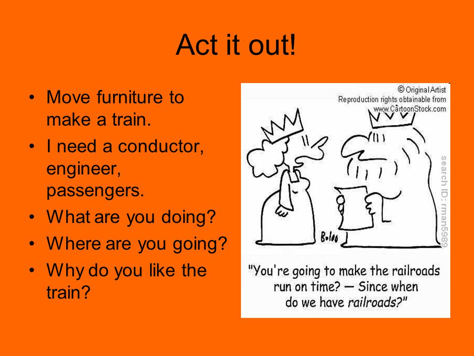 Act it out! Move furniture to make a train.