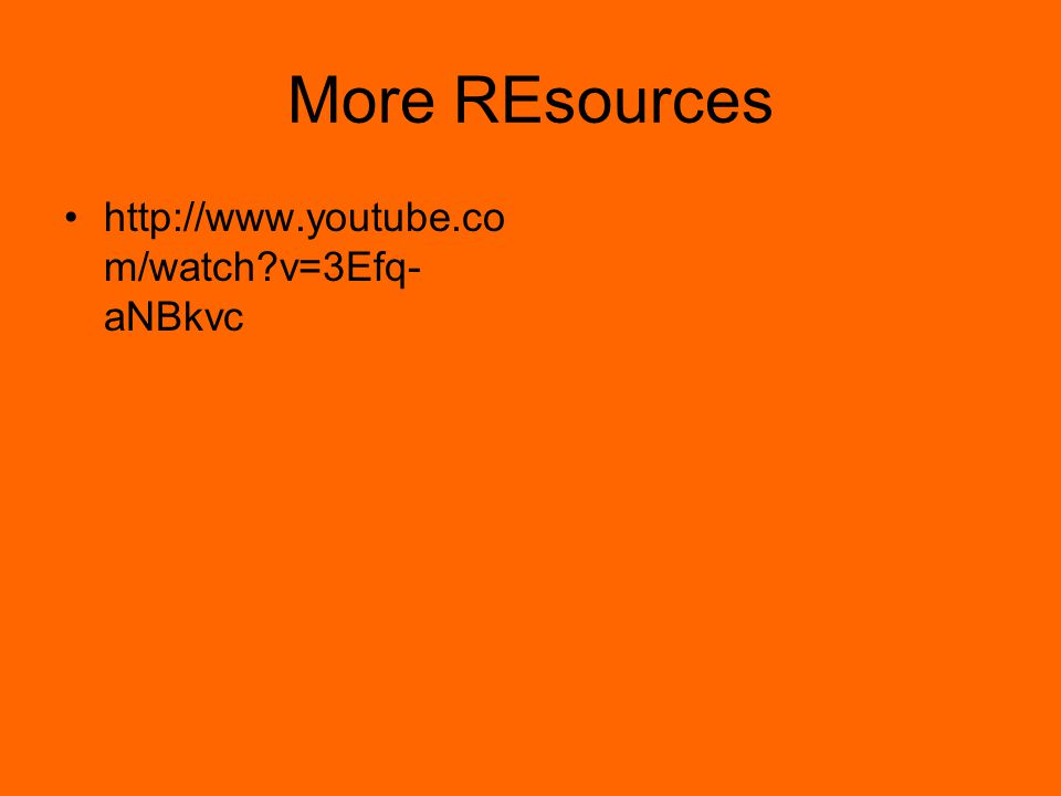 More REsources http://www.youtube.com/watch v=3Efq-aNBkvc