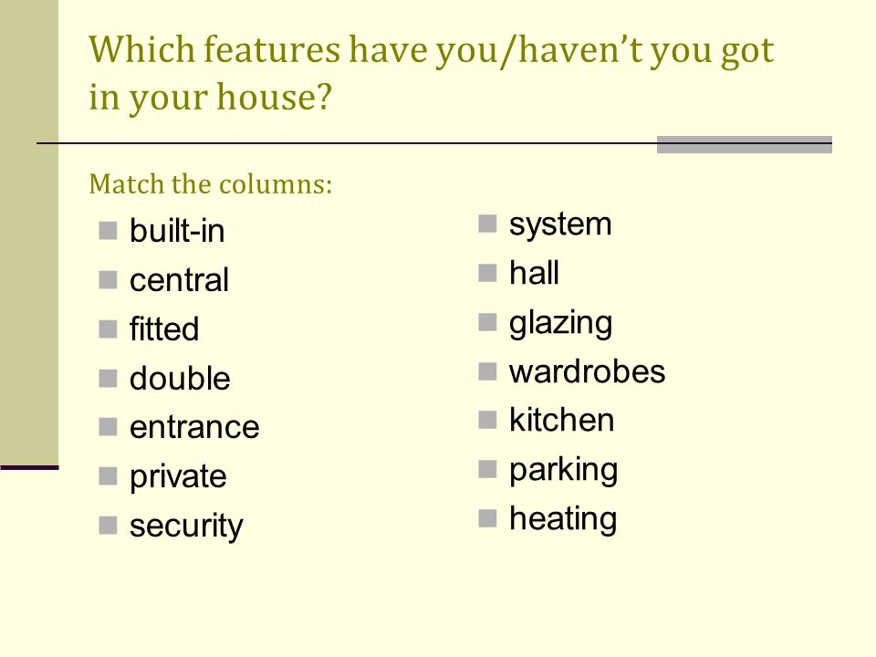 Which features have you/haven't you got in your house