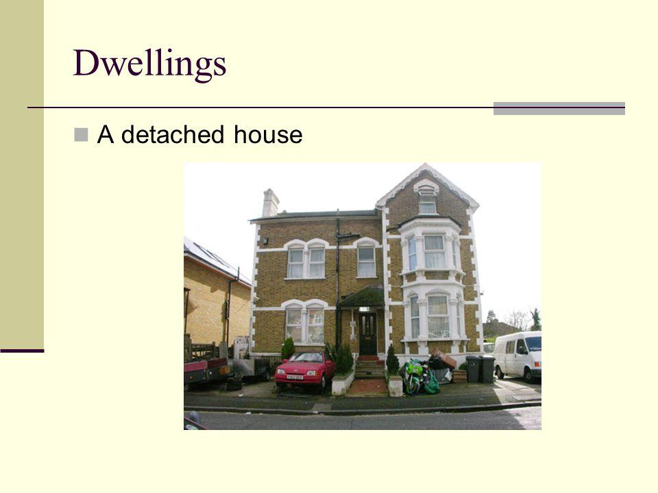 Dwellings A detached house