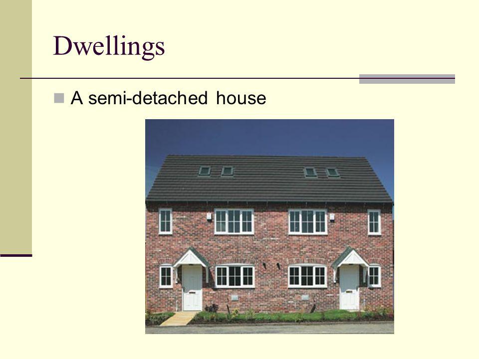 Dwellings A semi-detached house