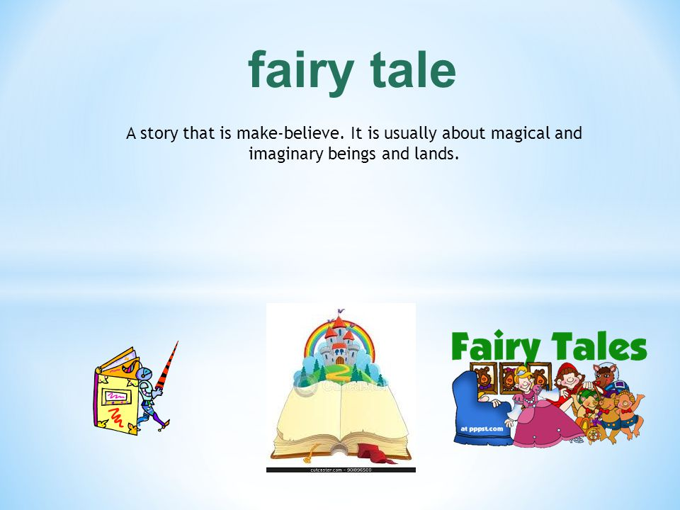 fairy tale A story that is make-believe.