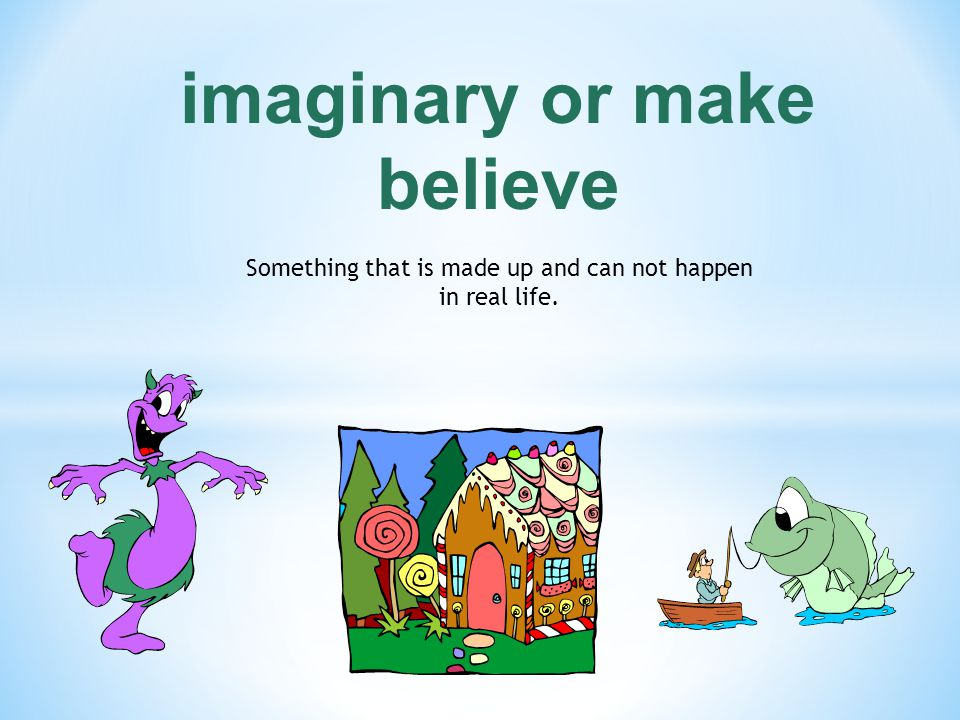 imaginary or make believe