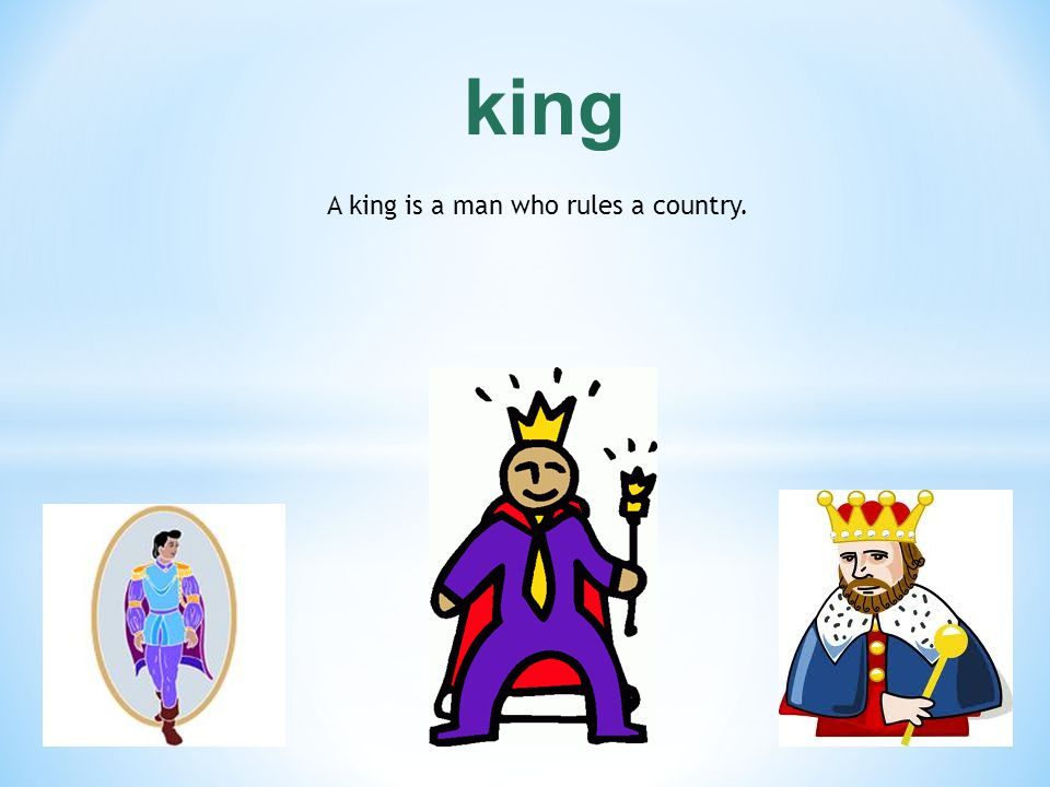 A king is a man who rules a country.