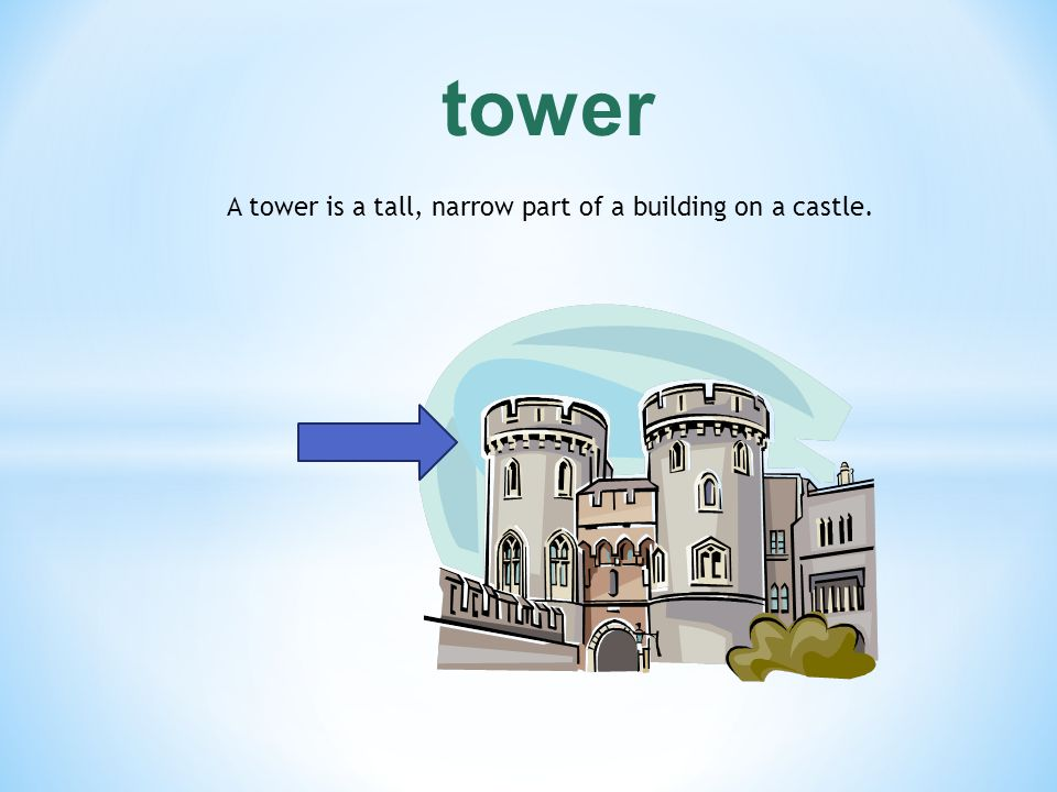 A tower is a tall, narrow part of a building on a castle.