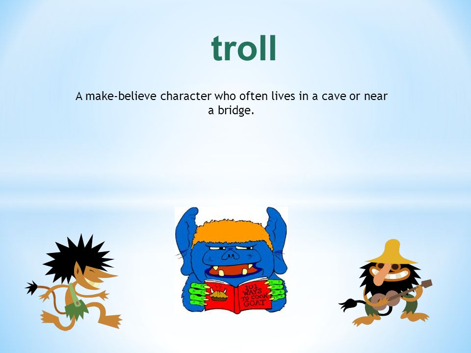 A make-believe character who often lives in a cave or near a bridge.