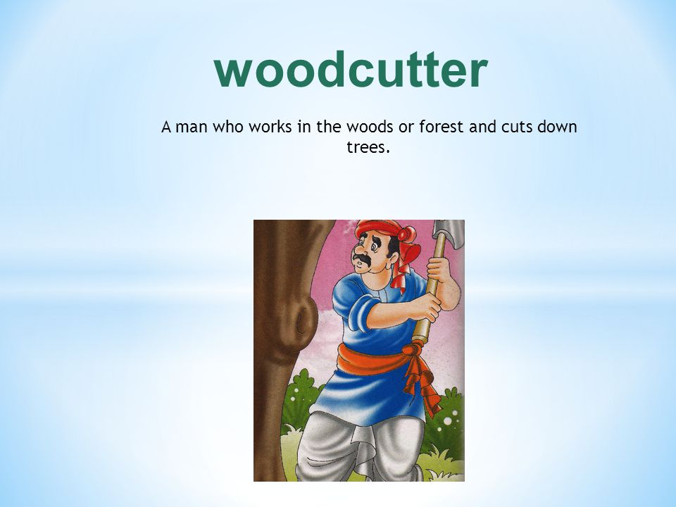 A man who works in the woods or forest and cuts down trees.