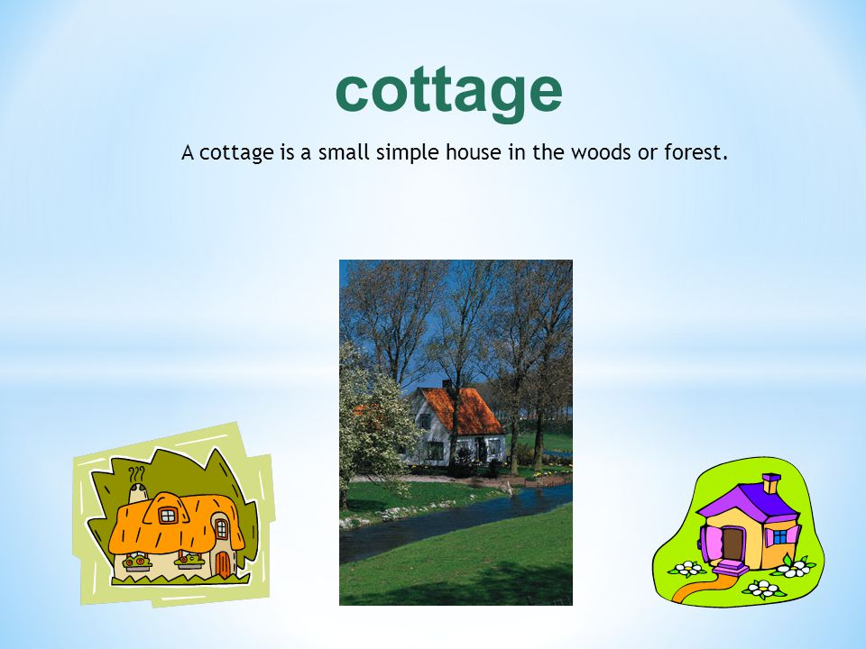 A cottage is a small simple house in the woods or forest.