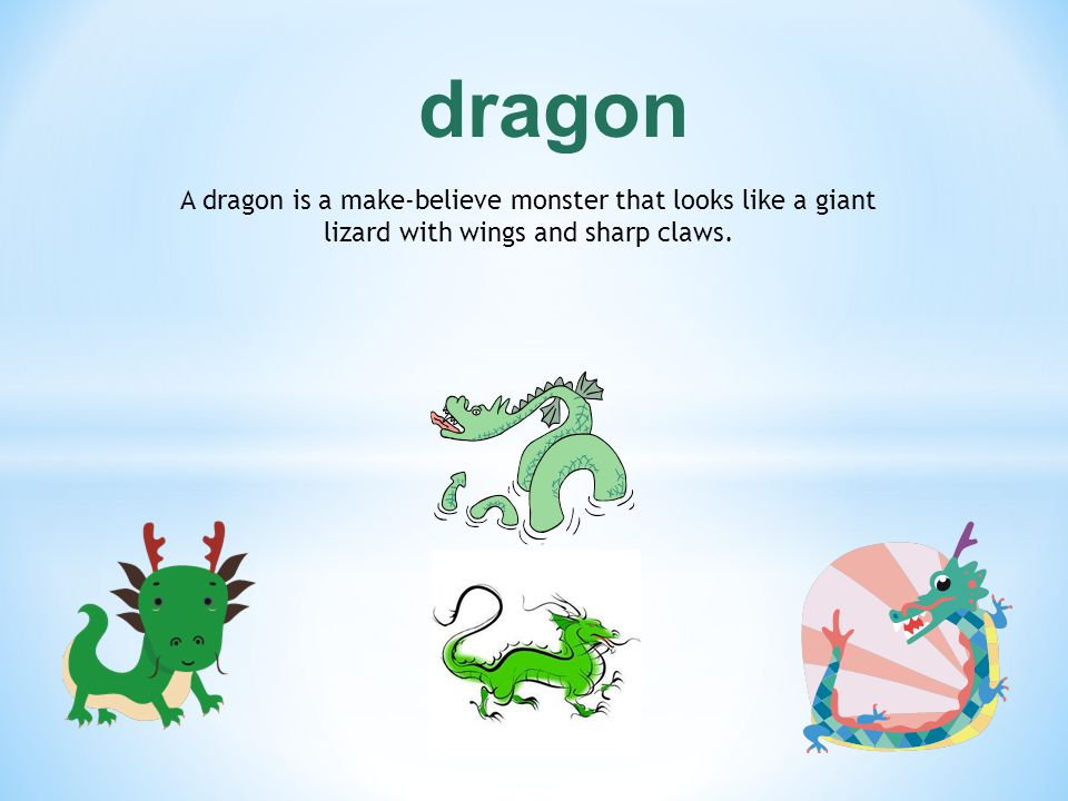 dragon A dragon is a make-believe monster that looks like a giant lizard with wings and sharp claws.