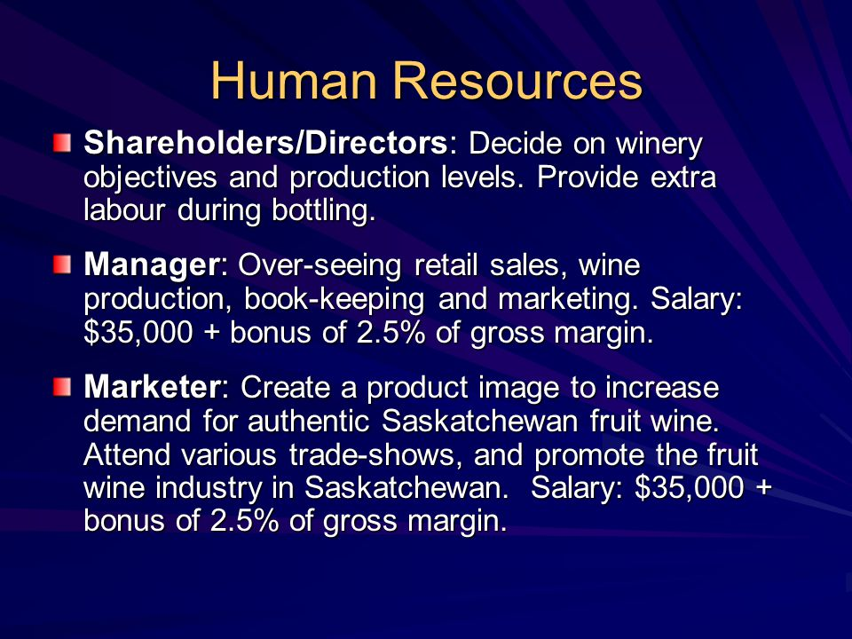 Human Resources Shareholders/Directors: Decide on winery objectives and production levels. Provide extra labour during bottling.