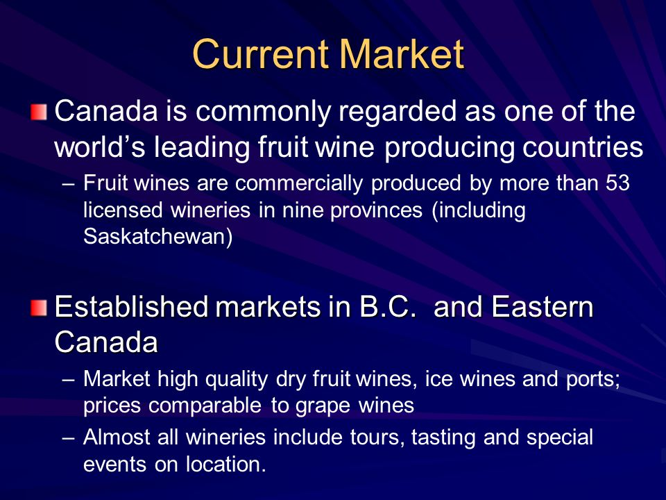 Current Market Canada is commonly regarded as one of the world's leading fruit wine producing countries.