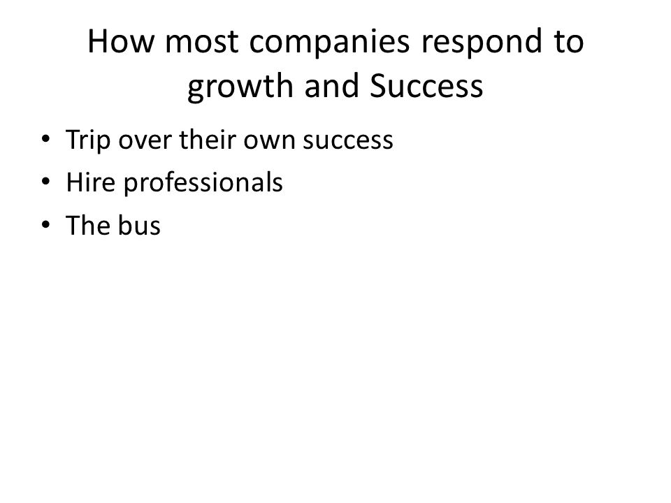 How most companies respond to growth and Success