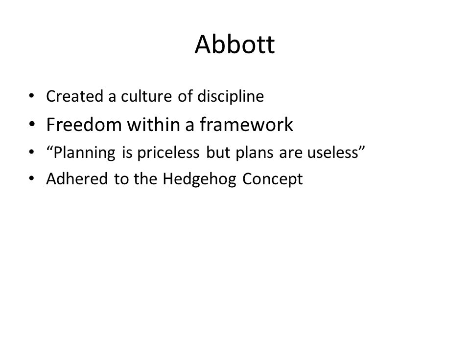 Abbott Freedom within a framework Created a culture of discipline