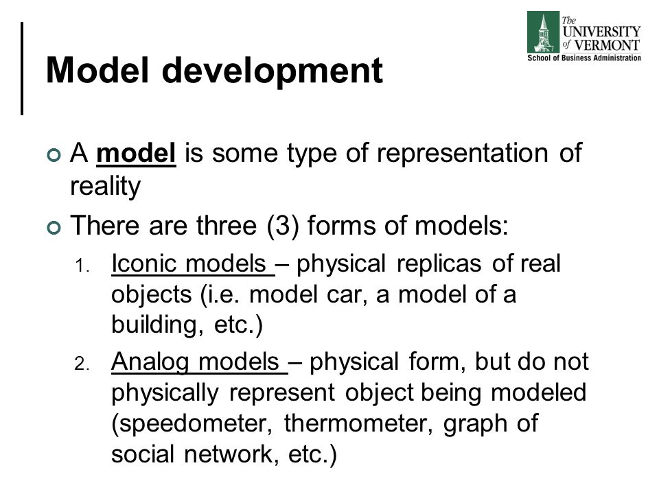 Model development A model is some type of representation of reality