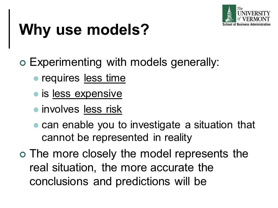 Why use models Experimenting with models generally: