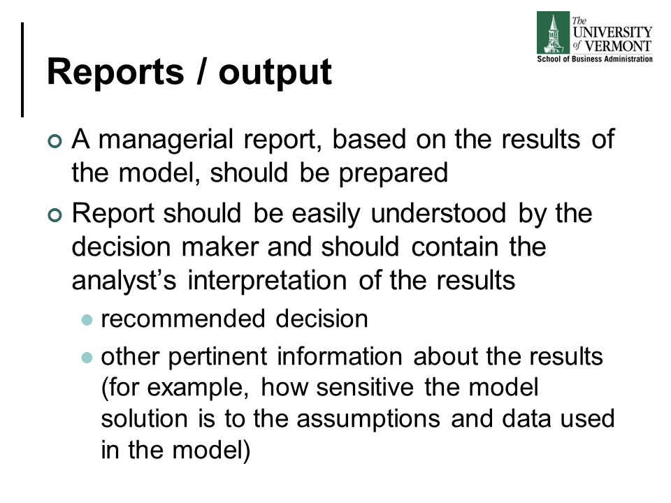 Reports / output A managerial report, based on the results of the model, should be prepared.