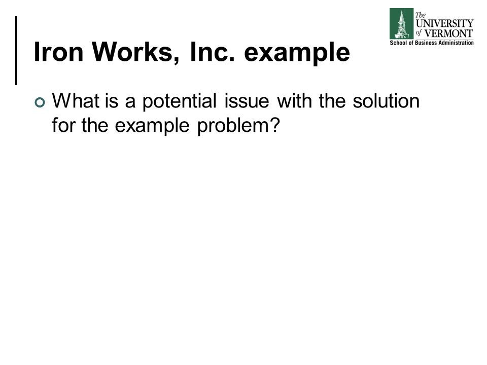 Iron Works, Inc. example What is a potential issue with the solution for the example problem
