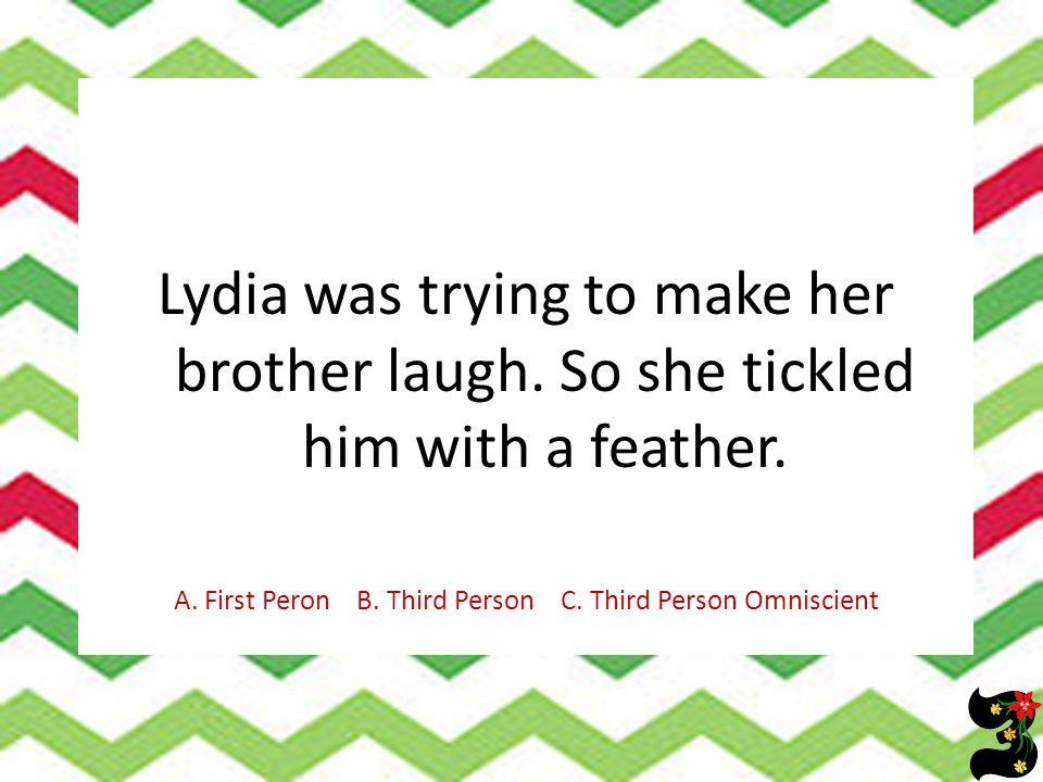 A. First Peron B. Third Person C. Third Person Omniscient