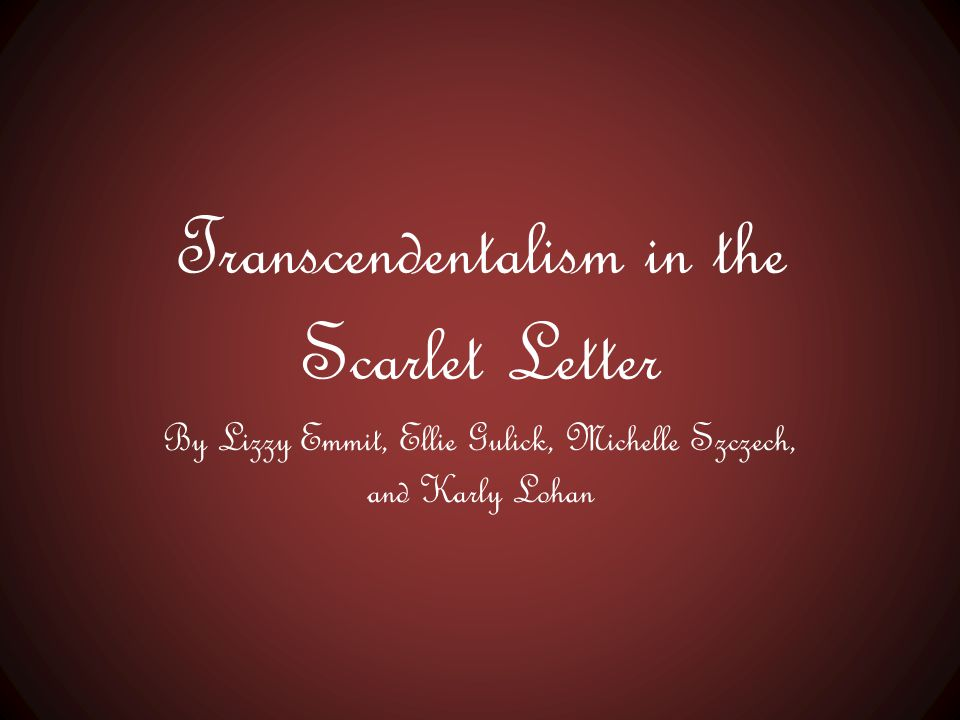 transcendental themes within the scarlet letter Enhance your unit on the scarlet letter with a thorough and applicable lesson learners use the anchor text in this unit plan that asks them to consider the transcendental concepts intertwined within nathaniel hawthorne's classic tale.
