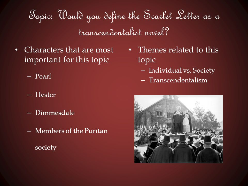 Topic: Would you define the Scarlet Letter as a transcendentalist novel