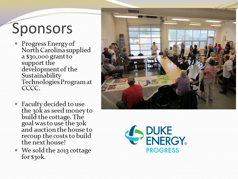 Sponsors Progress Energy of North Carolina supplied a $30,000 grant to support the development of the Sustainability Technologies Program at CCCC.