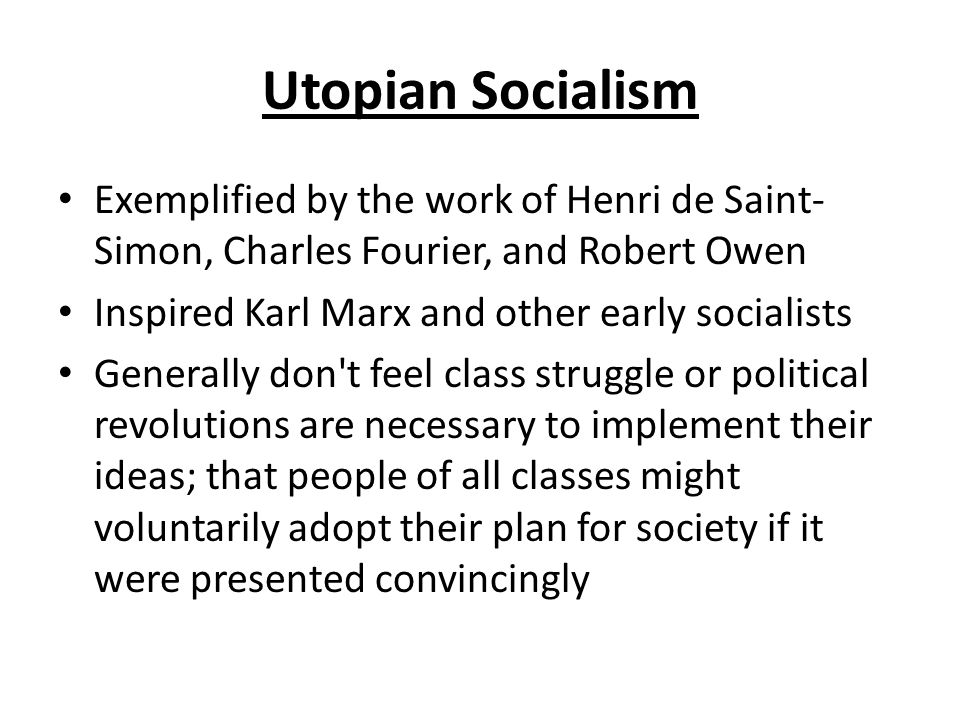 Utopian Socialism Exemplified by the work of Henri de Saint-Simon, Charles Fourier, and Robert Owen.
